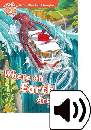 Oxford Read and Imagine: Level 2. Where on Earth Are We? Audio Pack
