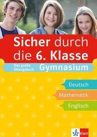 Sicher durch die 6. Klasse. Das große Übungsbuch Gymnasium Deutsch, Mathematik, Englisch mit Audiodateien online