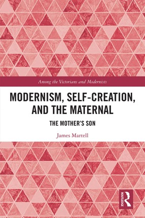 Modernism, Self-Creation, and the Maternal