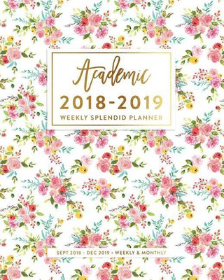 2018-2019 Academic Planner: Colorful Pink Floral Weekly & Monthly Agenda, Sept 2018 - Dec 2019
