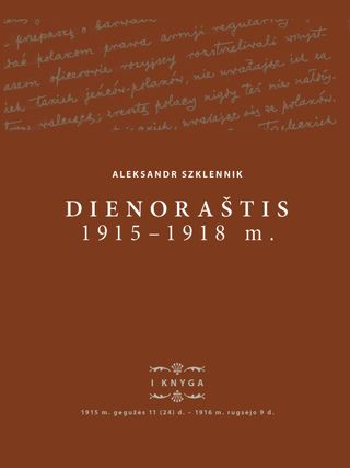 Aleksandr Szklennik. Dienoraštis, 1915–1918 m. I knyga, 1915 m. gegužės 11 (24) d. – 1916 m. rugsėjo 9 d.