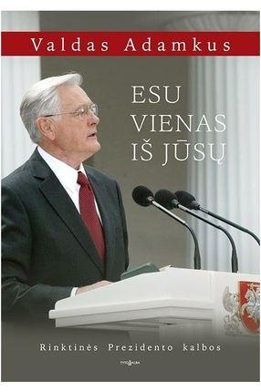ESU VIENAS IŠ JŪSŲ: rinktinės Prezidento Valdo Adamkaus kalbos, sakytos 1998–2018 metais