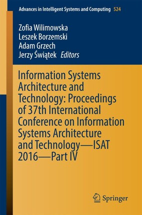 Information Systems Architecture and Technology: Proceedings of 37th International Conference on Information Systems Architecture and Technology - ISAT 2016 - Part IV
