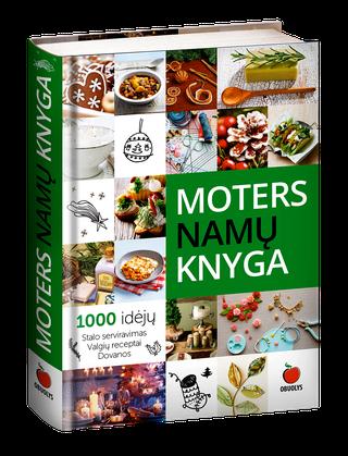 Moters namų knyga. 1000 idėjų. Stalo serviravimas, valgių receptai, dovanos. Kurkime laimingus ir jaukius namus!