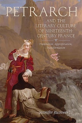 Petrarch and the Literary Culture of Nineteenth-Century France: Translation, Appropriation, Transformation