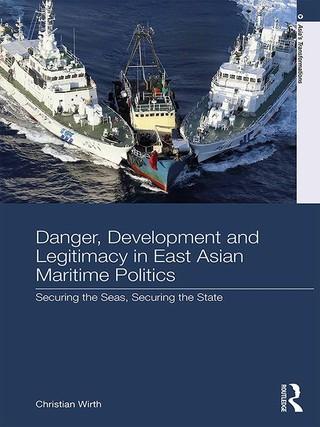Danger, Development and Legitimacy in East Asian Maritime Politics