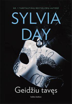 GEIDŽIU TAVĘS: nr. 1 tarptautinių bestselerių autorės Sylvios Day geismą žadinantis romanas, keliais atspalviais tamsesnis ir šimtu laipsnių karštesnis
