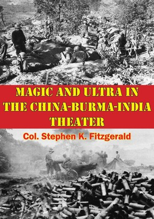 Magic And Ultra In The China-Burma-India Theater