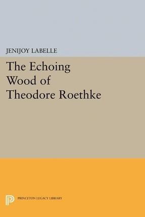 Echoing Wood of Theodore Roethke