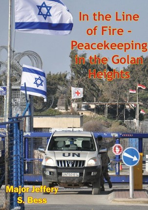 In the Line of Fire - Peacekeeping in the Golan Heights