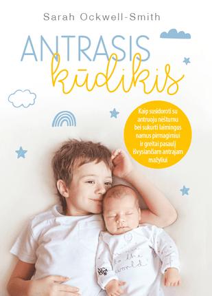 ANTRASIS KŪDIKIS: kaip susidoroti su antruoju nėštumu bei sukurti laimingus namus pirmagimiui ir greitai pasaulį išvysiančiam antrajam mažyliui