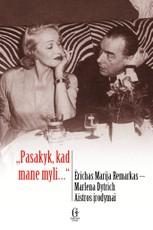 Pasakyk, kad mane myli… Ė. M. Remarkas-Marlena Dytrich. Aistros įrodymai