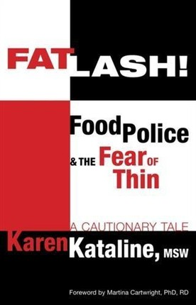 Fatlash! Food Police & the Fear of Thin -A Cautionary Tale