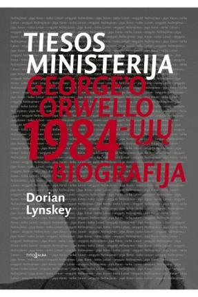 Tiesos ministerija. George'o Orwello 1984-ųjų biografija