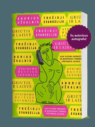 TREČIOJI EVANGELIJA: GRIŪTIS IR LAISVĖ. Naujausios istorijos knyga iš Užkalnio, kuris perkrato visą savo ir jūsų prisiminimų palėpę iš pirmojo laisvos Lietuvos dešimtmečio. Su autografu!