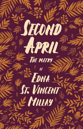 Second April - The Poetry of Edna St. Vincent Millay