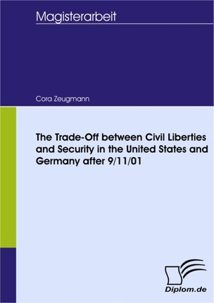 The Trade-Off between Civil Liberties and Security in the United States and Germany after 9/11/01