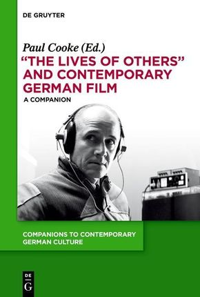 """""""The Lives of Others"""" and Contemporary German Film"""