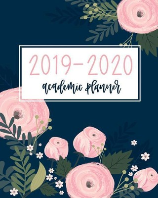 2019-2020 Academic Planner: Weekly & Monthly Organizer & Diary for Students & Teachers: August 1, 2019 to July 31, 2020: Pink Florals on Navy Blue