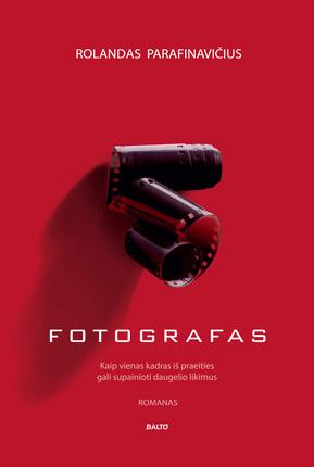 FOTOGRAFAS. Šiaulietiško slengo prisodrinta istorija apie fotografų gildijos užkulisius, detektyvu virtusias erotinio kadro paieškas ir vyriškos širdies klystkelius (knyga su defektais)