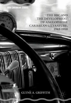 The BBC and the Development of Anglophone Caribbean Literature, 1943-1958