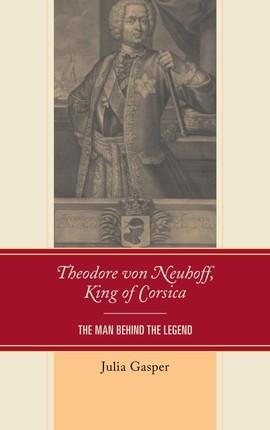 Theodore von Neuhoff, King of Corsica