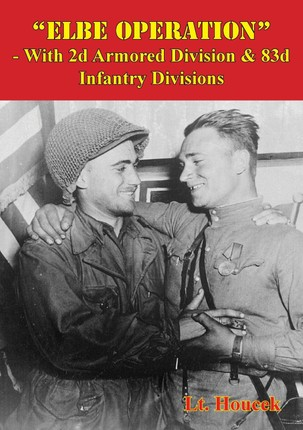 &quote;Elbe Operation&quote; - With 2d Armored Division & 83d Infantry Divisions