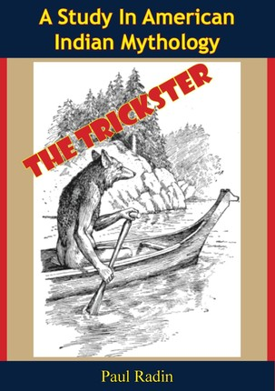Trickster: A Study In American Indian Mythology
