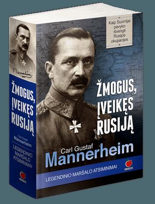 Žmogus, įveikęs Rusiją: CARLAS GUSTAFAS MANNERHEIMAS. Legendinio maršalo atsiminimai, kaip Suomijai pavyko išvengti Rusijos okupacijos (minkšti viršeliai)