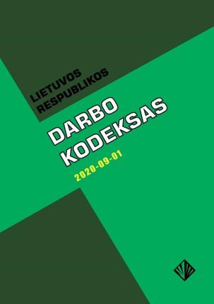 Lietuvos Respublikos darbo kodeksas: oficialaus dokumento tekstas su pakeitimais ir papildymais iki 2020-09-01