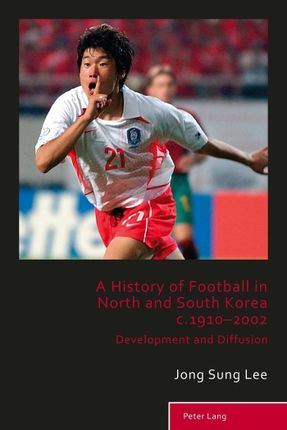 A History of Football in North and South Korea c.1910-2002