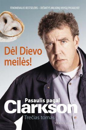 Pasaulis pagal Clarkson. Dėl Dievo meilės! 3 tomas