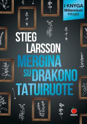 Mergina su drakono tatuiruote - Millennium trilogijos I dalis, pasaulinis fenomenas ir didžiausias detektyvų bestseleris Europoje!
