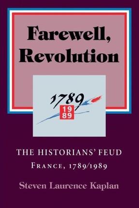 Farewell, Revolution: Disputed Legacies, France, 1789/1989