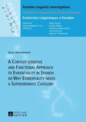 A Context-sensitive and Functional Approach to Evidentiality in Spanish or Why Evidentiality needs a Superordinate Category