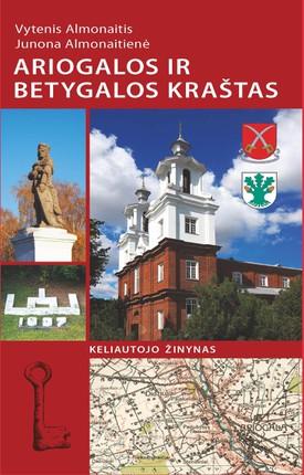 Ariogalos ir Betygalos kraštas: keliautojo žinynas