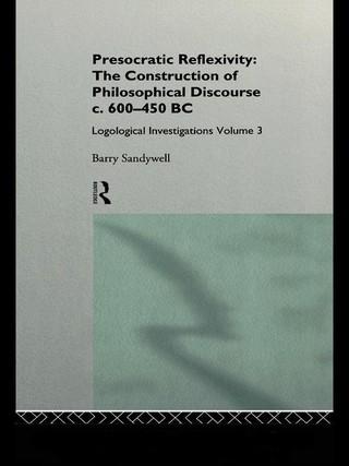 Presocratic Reflexivity: The Construction of Philosophical Discourse c. 600-450 B.C.