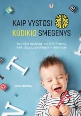 Kaip vystosi kūdikio smegenys: ko reikia mažyliui nuo 0 iki 5 metų, kad užaugtų laimingas ir protingas