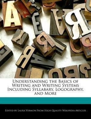 Understanding the Basics of Writing and Writing Systems Including Syllabary, Logography, and More