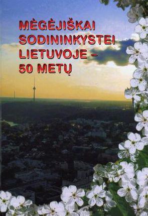 Mėgėjiškai sodininkystei Lietuvoje – 50 metų