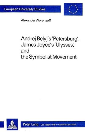Andrej Belyj's 'Petersburg', James Joyce's 'Ulysses' and the Symbolist Movement