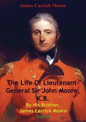 Life Of Lieutenant-General Sir John Moore, K.B. By His Brother, James Carrick Moore Vol. II