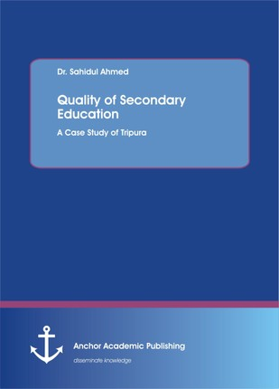 Quality of Secondary Education. A Case Study of Tripura