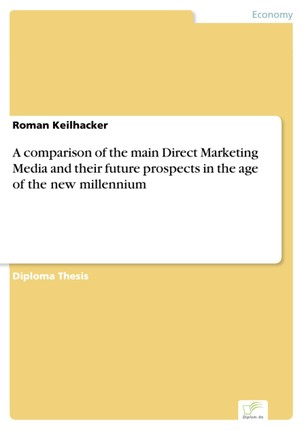 A comparison of the main Direct Marketing Media and their future prospects in the age of the new millennium