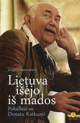 Lietuva išėjo iš mados. Pokalbiai su Donatu Katkumi