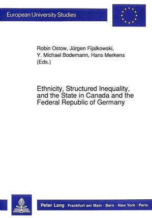 Ethnicity, Structured Inequality, and the State in Canada and the Federal Republic of Germany