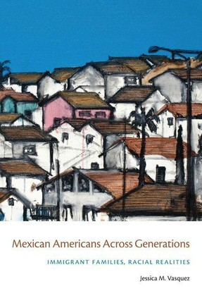 Mexican Americans Across Generations