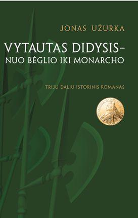 Vytautas Didysis - nuo bėglio iki monarcho