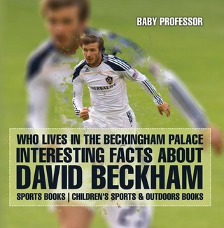 Who Lives In The Beckingham Palace? Interesting Facts about David Beckham - Sports Books | Children's Sports & Outdoors Books