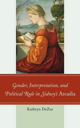 Gender, Interpretation, and Political Rule in Sidney's Arcadia